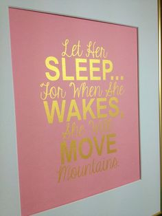 """Nursery Gold quote print """"Let her sleep, for when she wakes, she will move mountains"""" 8x10 Gold on rose pink"""