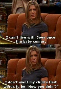 """I can't live with Joey once the baby comes. I don't want my child's first words to be, 'Hey, how you doin'?' Rachel Greene, friends tv show quotes Friends Tv Show, Tv: Friends, Serie Friends, Friends Moments, I Love My Friends, Friends Forever, Rachel Friends, Friends Show Quotes, Friends Poster"