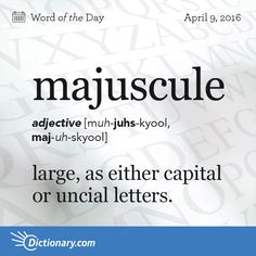 Dictionary.com's Word of the Day - majuscule - large, as either capital or uncial letters.