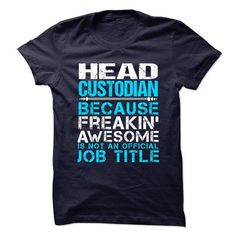 HEAD CUSTODIAN Because FREAKING Awesome Is Not An Official Job Title T Shirts, Hoodies. Check Price ==► https://www.sunfrog.com/No-Category/HEAD-CUSTODIAN--Freaking-Awesome.html?41382