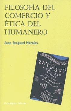 Filosofía del comercio y ética del humanero / Juan Ezequiel Morales. http://absysnetweb.bbtk.ull.es/cgi-bin/abnetopac01?TITN=516682