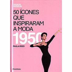 Livro - 50 Ícones que Inspiraram a Moda: 1950