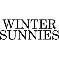 Winter Sunnies Text ❤ liked on Polyvore featuring text, backgrounds, words, fillers, quotes, phrase and saying