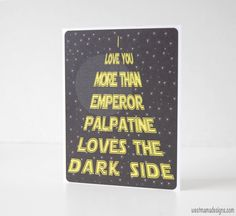 """""""I Love You More Than Emperor Palpatine Loves the Dark Side.""""  The perfect v-day card for my husband."""