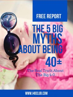 The 5 Big Myths About Being 40+ - i40Club Free Report Get Yours today and find out:'Do women 40+ lose interest in sex? Is weight gain inevitable? What about those raging hormones? The best years of your life — where are they?