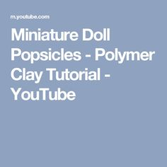 Miniature Doll Popsicles - Polymer Clay Tutorial - YouTube