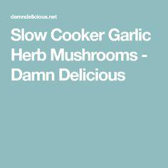 Slow Cooker Garlic Herb Mushrooms - Damn Delicious