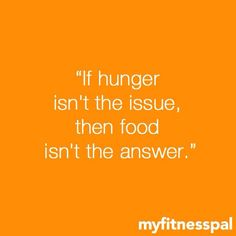If hunger isn't the issue, food isn't the answer.