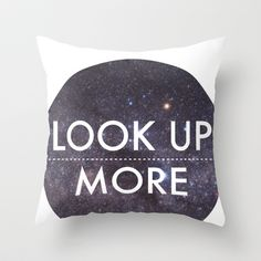Look Up More Throw Pillow by The Sea Or You - $20.00