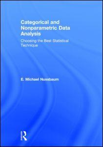 Categorical and nonparametric data analysis : choosing the best statistical technique / E. Michael Nussbaum