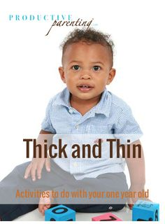 Productive Parenting: Preschool Activities - Thick and Thin - Late One-Year Old Activities