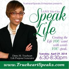 It's here... REGISTER NOW for my newest Training: SPEAK LIFE! -- Learn to Create the Life YOU want with words YOU SPEAK! -- http://trueheartspeaks.com