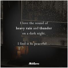 I love the sound of heavy rain and thunder on a dark night. I find it so peaceful.and its raining now! Best Quotes, Love Quotes, Inspirational Quotes, Motivational, Rainy Night Quotes, Thunderstorm Quotes, Thunder Quotes, Rain And Thunderstorms, Rain Quotes