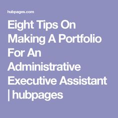 Eight Tips On Making A Portfolio For An Administrative Executive Assistant | hubpages