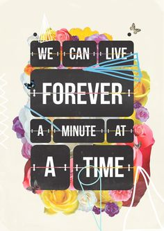 We can live forever a minute at a time word art print poster black white motivational quote inspirational words of wisdom motivationmonday Scandinavian fashionista fitness inspiration motivation typography home decor