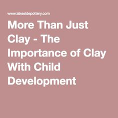 More Than Just Clay - The Importance of Clay With Child Development