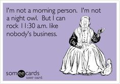 So true!  And I do well around 4:00 PM too!