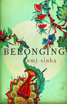 Belonging by Umi Sinha. Published by Myriad in 2015 http://www.myriadeditions.com/books/belonging/