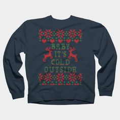 Baby It's Cold Outside Crewneck By Garaga Design By Humans