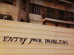 Enjoy your problems