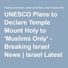 UNESCO Plans to Declare Temple Mount Holy to 'Muslims Only' - Breaking Israel News   Israel Latest News, Israel Prophecy News
