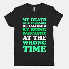 Sarcastic At The Wrong Time #mydeath #sarcastic #wrongtime #sarcasm #satire #funny #nerd #geek