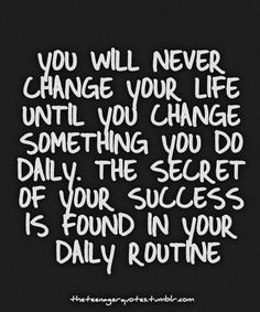 Inspiring Positive Lifestyle Quotes - You will never change your life until you change something you do daily. The secret of your success is...