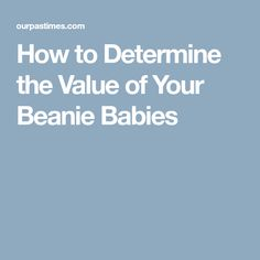 f16aa8125d4 How to Determine the Value of Your Beanie Babies Beanie Babies Value