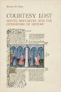 Courtesy lost : Dante, Boccaccio, and the literature of history / Kristina M. Olson - Toronto : University of Toronto Press, cop. 2014