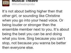 So important to remember. Musical Theatre is about singing for what is in your soul, not for trying to be better than everyone else.