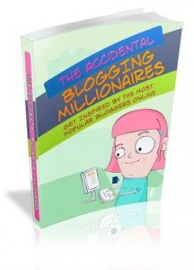 The Accidental Blogging Millionaires