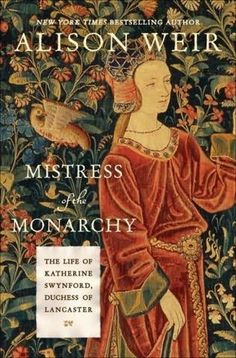 Mistress of the Monarchy - Yet Katherine triumphed, and her children by John, the Beauforts, would become the direct forebears of the Royal Houses of York, Tudor, and Stuart, and of every British sovereign since 1461 (as well as four U.S. presidents).