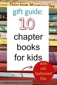 Chapter books for kids - these ones make great gifts for read aloud or independent readers ages 7 and up.