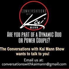 Are you part of a Dynamic Duo or Power Couple? We want to talk with you! Conversations With Kai Mann is looking to have conversations with powerful teams who have combined their efforts to make their lives better and making an impact on the lives of others. Maybe you're not part of a Dynamic Duo or Power Couple but you know of one. If so, tell them we're looking for them. Tag them in this post. To have your conversation considered for the Conversations With Kai Mann show send your bio