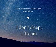 I don't sleep, I dream