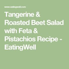 Tangerine & Roasted Beet Salad with Feta & Pistachios  Recipe - EatingWell