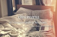 I have clinomania every time my parents wake me up