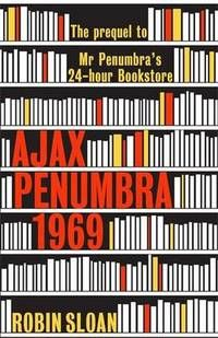 I have read Mr. Penimbra's 24 hr bookstore and enjoyed it so curious abou this!  pp Ajax Penumbra 1969 by Robin Sloan
