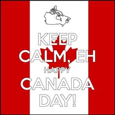 Keep Calm, Eh And Happy Canada Day! #CanadaDay | created with Keep Calm and Carry On for iOS