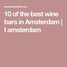 10 of the best wine bars in Amsterdam | I amsterdam