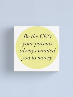 """""""Be the CEO your parents always wanted you to marry"""" Canvas Print by Chief Officer, Want You, Boss Lady, Favorite Quotes, Finding Yourself, Parents, Canvas Prints, Artworks, Artists"""