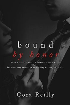 Bound by Honor by Cora Reilly My rating: 4 of 5 stars Bound By Honor is a New Adult Romance and book of the Born In Blood Mafia Chronicles. It is set in America. It opens with a wedding scene and then drops back to how the story got this far and moves on… Mafia, Good Books, Books To Read, My Books, Book 1, The Book, Book Title, Bound By Honor, Cinema Tv
