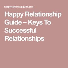 Happy Relationship Guide – Keys To Successful Relationships