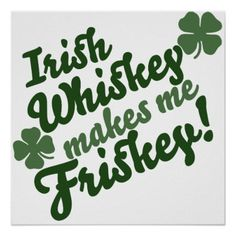 'Irish whiskey makes me frisky!- st patrick day shirts' T-Shirt by Irish Quotes, Irish Memes, Irish Sayings, Funny Sayings, Whiskey Quotes, St Patricks Day Quotes, Irish Eyes Are Smiling, St Patrick Day Shirts, Irish Blessing
