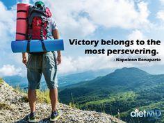 Victory belongs to the most persevering. - Napoleon Bonaparte  #dietmdhawaii #weightlossquotes #weightlossmotivation