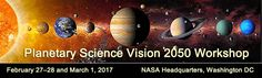The Planetary Science Vision 2050 Workshop will be held February 27-28 and March 1, 2017 in Washington, DC