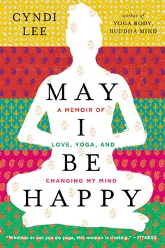 MAY I BE HAPPY: A Memoir of Love, Yoga, and Changing My Mind by Cyndi Lee