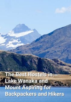 The Best Hostels in Lake Wanaka and Mount Aspiring for Backpackers and Hikers: Wanaka, New Zealand, is not only a great town to visit, but…