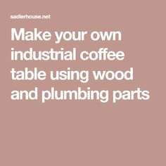 Make your own industrial coffee table using wood and plumbing parts