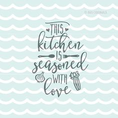 Kitchen Is Seasoned With Love SVG. Cricut Explore by SVGoriginals